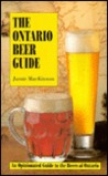 Ontario Beer Guide: An Opinionated Guide to the Beers of Ontario