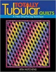 Totally Tubular Quilts: A New Strip-Piecing Technique