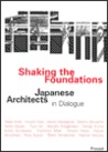 Shaking the Foundations: Japanese Architects in Dialogue