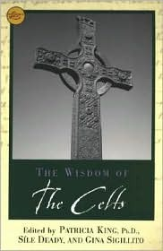 The Wisdom of the Celts by Patricia King