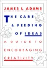 The Care and Feeding of Ideas: A Guide to Encouraging Creativity