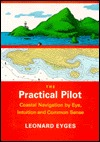 The Practical Pilot: Coastal Navigation by Eye, Intuition, and Common Sense