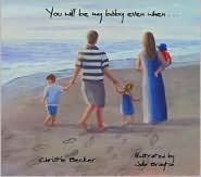 You Will Be My Baby Even When.. by Christie Becker