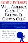 Will America Grow up Before it Grows Old: How the Coming Social Security Crisis Threatens You, Your Family and Your Countr y