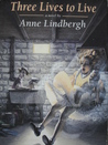 Three Lives to Live by Anne Lindbergh
