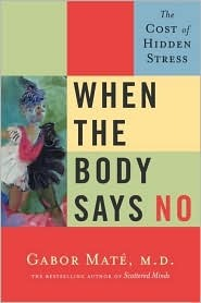 When the Body Says No by Gabor Maté