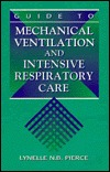 Guide To Mechanical Ventilation And Intensive Respiratory Care by Lynelle N.B. Pierce
