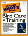 Complete Idiot's Guide to Bird Care & Training (The Complete Idiot's Guide)