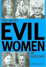The Most Evil Women in History by Shelley Klein