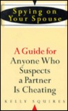 Spying on Your Spouse: A Guide for Anyone Who Suspects a Partner is Cheating
