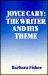 Joyce Cary: The Writer and His Theme