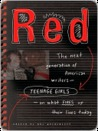 Red: The Next Generation of American Writers--Teenage Girls--On What Fires Up Theirlives Today