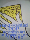 Hand Painted Pop: American Art In Transition, 1955 62