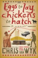Eggs to Lay, Chickens to Hatch by Chris van Wyk