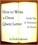 How to Write a Great Query Letter by Noah Lukeman