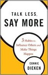 Talk Less, Say More: 3 Habits to Influence Others and Make Things Happen