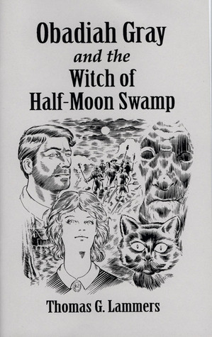 Obadiah Gray and the Witch of Half-Moon Swamp by Thomas G. Lammers