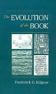 The Evolution of the Book by Frederick G. Kilgour