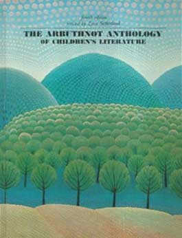 The Arbuthnot Anthology of Children's Literature by May Hill Arbuthnot