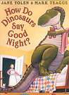 How Do Dinosaurs Say Good Night?