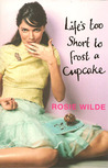 Life's Too Short To Frost A Cupcake