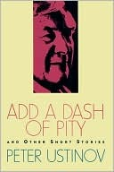 Add a Dash of Pity by Peter Ustinov