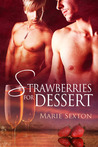 Strawberries for Dessert by Marie Sexton