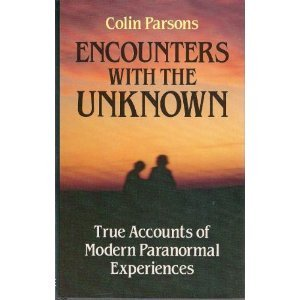 Encounters with the Unknown: True Accounts of Modern Paranormal Experiences