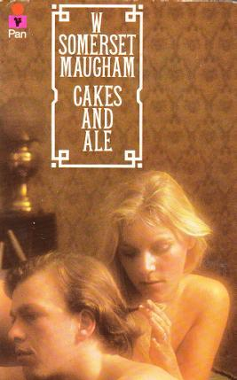 Cakes And Ale, Or, The Skeleton In The Cupboard by W. Somerset Maugham