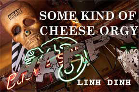 Some Kind of Cheese Orgy by Linh Dinh