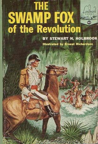The Swamp Fox of the Revolution by Stewart Hall Holbrook