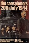 The Conspirators: 20th July 1944 (Ballantine's Illustrated History of the Violent Century: Politics in Action No. 1)