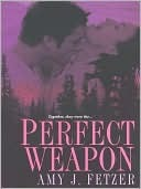 Perfect Weapon by Amy J. Fetzer
