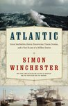 Atlantic: Great Sea Battles, Heroic Discoveries, Titanic Storms & a Vast Ocean of a Million Stories