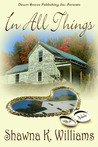 In All Things by Shawna K. Williams