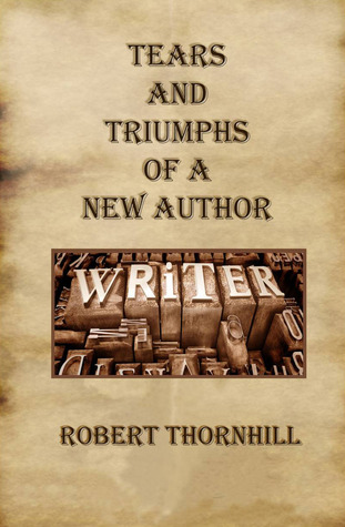 Tears and Triumphs of a New Author by Robert Thornhill