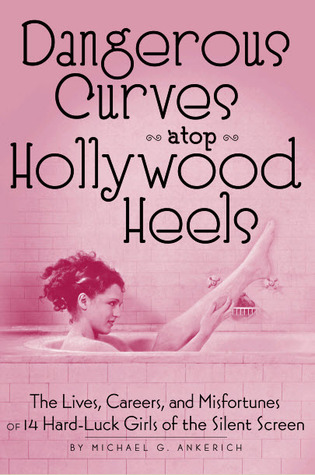 Dangerous Curves Atop Hollywood Heels by Michael G. Ankerich