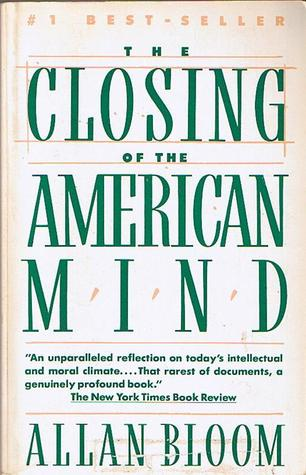 The Closing of the American Mind by Allan Bloom