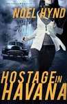 Hostage in Havana (The Cuban Trilogy #1)