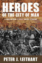 Heroes of the City of Man: A Christian Guide to Select Ancient Literature