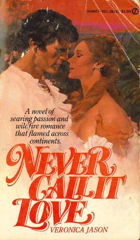 Never Call It Love by Veronica Jason