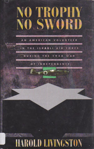 No Trophy No Sword: An American Volunteer in the Israeli Air Force during the 1948 War of Independence
