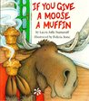 If You Give a Moose a Muffin (If You Give...)