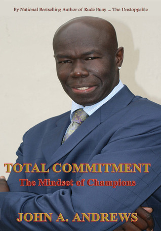 Total Commitment  - The Mindset of Champions by John A. Andrews