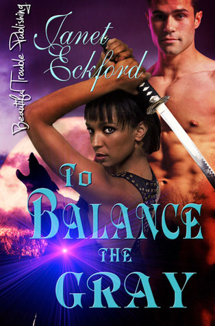 To Balance the Gray by Janet Eckford