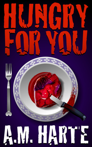 Hungry For You by A.M. Harte