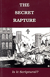 The Secret Rapture: Is It Scriptural?