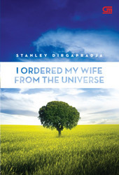 I Ordered My Wife From The Universe by Stanley Dirgapradja