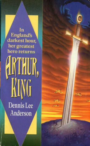 Arthur, King by Dennis Lee Anderson