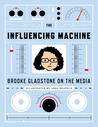 The Influencing Machine: Brooke Gladstone on the Media